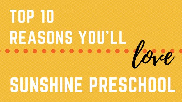 TOP 10 REASONS YOU'LL LOVE SUNSHINE PRESCHOOL – Sunshine